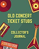 Old Concert Ticket Stubs Collector's Journal: Ticket Stub Diary Collection |  Ticket Date | Details of The Tickets | Purchased/Found From | History Behind the Ticket | Sketch/Photo Of Tickets.