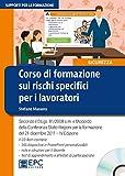 Corso di formazione sui rischi specifici per i lavoratori. Nuova ediz. Con CD-ROM