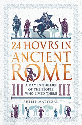 24 Hours In Ancient Rome A Day In The Life Of The People Who Lived There 24 Hours In Ancient History Book 1 English Edition Ebook Matyszak Philip Amazon Nl Kindle Store