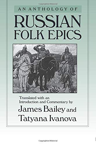 An Anthology of Russian Folk Epics (Folklores and Folk Cultures of Eastern Europe)