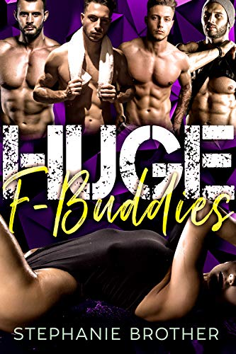 HUGE F BUDDIES: A MEGA MENAGE REVERSE HAREM STEPBROTHER ROMANCE (HUGE SERIES Book 10)