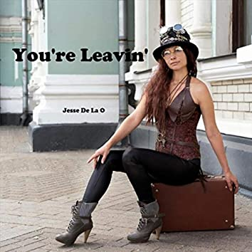 You're Leavin'