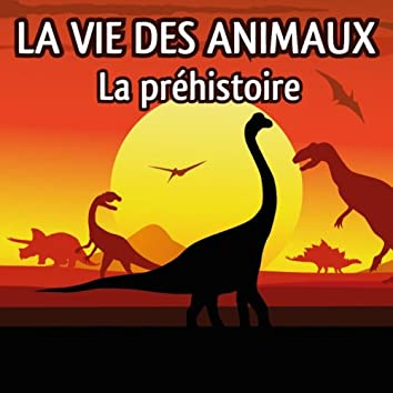 La vie des animaux (La préhistoire)