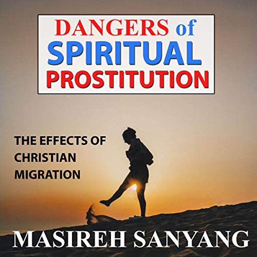 Dangers of Spiritual Prostitution: The Effects of Christian Migration audiobook cover art
