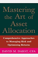 Mastering the Art of Asset Allocation: Comprehensive Approaches to Managing Risk and Optimizing Returns Kindle Edition