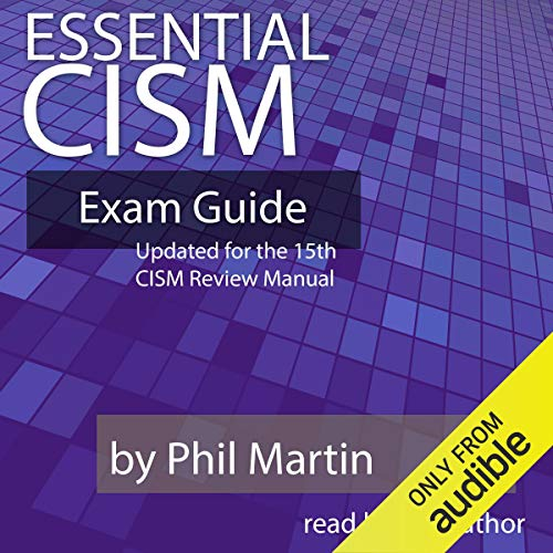 Essential CISM: Updated for the 15th Edition CISM Review Manual