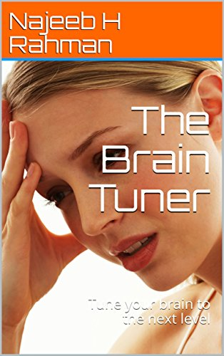 The Brain Tuner : Tune your brain to the next level (English Edition)