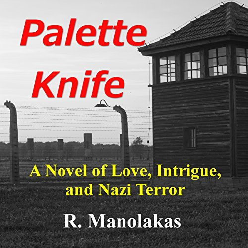 Palette Knife     A Novel of Love, Intrigue, and Nazi Terror              By:                                                                                                                                 R. Manolakas                               Narrated by:                                                                                                                                 Steve White                      Length: 9 hrs and 12 mins     10 ratings     Overall 4.5