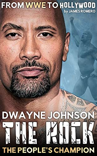 "Dwayne ""The Rock"" Johnson: The People's Champion - From WWE to Hollywood (Wrestling Biographies by James Romero) (English Edition)"