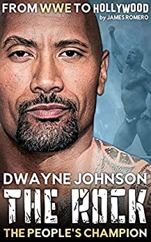 """Dwayne """"The Rock"""" Johnson: The People's Champion - From WWE to Hollywood (Wrestling Biographies by James Romero) by [James Romero]"""