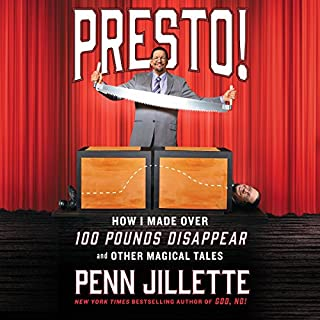 Presto!     How I Made over 100 Pounds Disappear and Other Magical Tales              Written by:                                                                                                                                 Penn Jillette                               Narrated by:                                                                                                                                 Penn Jillette                      Length: 9 hrs and 35 mins     42 ratings     Overall 4.5