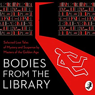 Bodies from the Library     Lost Classic Stories by Masters of the Golden Age              By:                                                                                                                                 Tony Medawar,                                                                                        Agatha Christie,                                                                                        Georgette Heyer,                   and others                          Narrated by:                                                                                                                                 Philip Bretherton                      Length: 8 hrs and 37 mins     52 ratings     Overall 4.3
