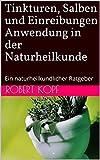 Tinkturen, Salben und Einreibungen - Anwendung in der Naturheilkunde: Ein naturheilkundlicher...