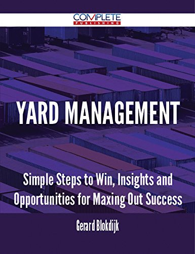 Yard Management - Simple Steps to Win, Insights and Opportunities for Maxing Out Success (English Edition)
