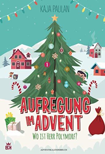 Aufregung im Advent - Wo ist Herr Polymorf?: Adventskalenderbuch