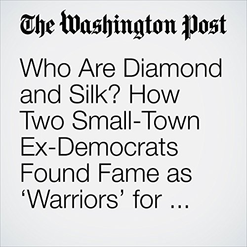 Who Are Diamond and Silk? How Two Small-Town Ex-Democrats Found Fame as 'Warriors' for Trump. audiobook cover art
