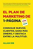 El Plan de Marketing de 1-Página: Consigue Nuevos Clientes, Gana Más Dinero, Y Destaca Entre La Mult...