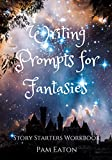 Writing Prompts for Fantasies: Story Starters Workbook