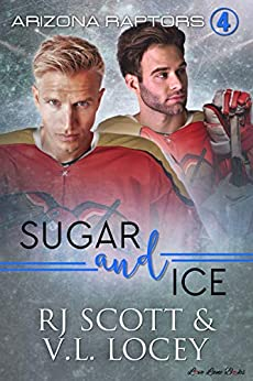 Sugar and Ice (Raptors Book 4) by [RJ Scott, V.L. Locey]