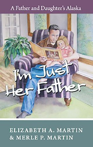I'm Just Her Father: A Father and Daughter's Alaska (English Edition)