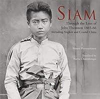 Siam: Through the Lens of John Thomson 1865-66: Including Angkor and Coastal China