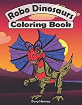 Robo Dinosaurs Coloring Book: Fun Activity Book For All Kids, Both Boys And Girls Who Love Dinosaurs!