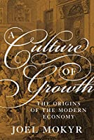 A Culture of Growth: The Origins of the Modern Economy (The Graz Schumpeter Lectures)