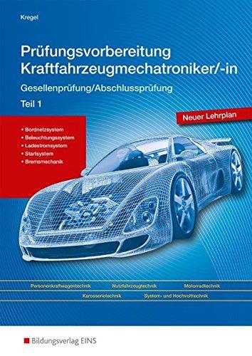 Prüfungsvorbereitung Kraftfahrzeugmechatroniker/-in: Gesellenprüfung/Abschlussprüfung Teil 1: Prüfungsvorbereitung