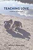 Best Catholic Parenting Books - Teaching Love: A Catholic Parent's Guide Review