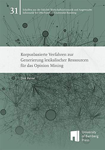 Korpusbasierte Verfahren zur Generierung lexikalischer Ressourcen für das Opinion Mining (Schriften aus der Fakultät Wirtschaftsinformatik und ... der Otto-Friedrich-Universität Bamberg)