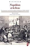 Napoléon et le livre - La censure sous le Consulat et l'Empire (1799-1815)
