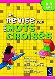 Je révise par les mots croisés 8-9 ans by Françoise Bellanger;Hélène Benait;Anne Depréneuf;Christian Lamblin;Collectif(2009-04-23) - Retz - 01/01/2009
