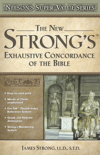 New Strong's Expanded Exhaustive Concordance of the Bible, The