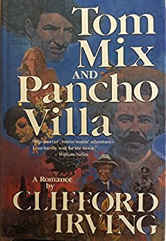 TOM MIX AND PANCHO VILLA: A Romance of the Mexican Revolution by [Clifford Irving]