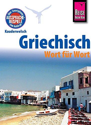 Reise Know-How Kauderwelsch Griechisch - Wort für Wort: Kauderwelsch-Sprachführer Band 4: Kauderwelsch-Sprachführer von Reise Know-How