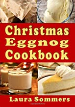 Christmas Eggnog Cookbook: Eggnog Drink Recipes and Dishes Flavored with Eggnog: Volume 6