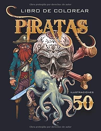 Libro de Colorear Piratas: 50 ilustraciones de piratas, criaturas marinas, sirenas y craneos