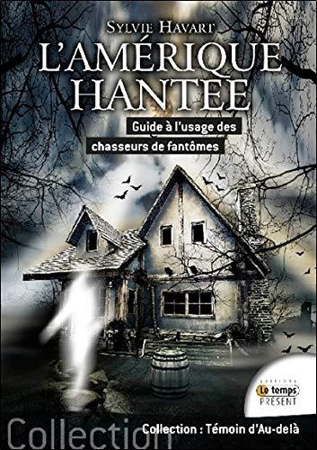 L'Amérique hantée - Guide à l'usage des chasseurs de fantômes