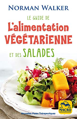 Le guide de l'alimentation végétarienne et des salades (Nouvelles pistes thérapeutiques)