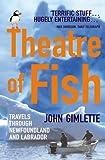 Theatre Of Fish: Travels through Newfoundland and Labrador (English Edition)
