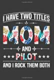 I Have Two Titles Mom And Pilot And I Rock Them Both: Funny Mother's Day Notebook