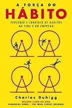 A Força do Hábito Perceber e corrigir os hábitos na vida e no emprego