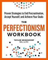 The Perfectionism Workbook: Proven Strategies to End Procrastination, Accept Yourself, and Achieve Your Goals (English...