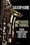 Méthodes de travail du saxophone pour progresser très vite tout seul: Méthode Saxophone