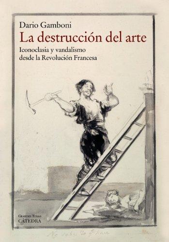 La destrucción del arte: Iconoclasia y vandalismo desde la Revolución Francesa (Arte Grandes temas)