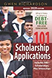 101 Scholarship Applications (Revised 2020 Edition): What It Takes to Obtain a Debt-Free College Education
