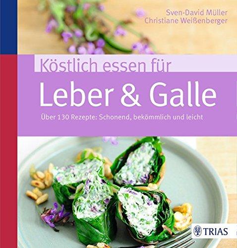 Köstlich essen für Leber & Galle: Über 130 Rezepte: schonend, bekömmlich und leicht: ber 130 Rezepte: schonend, bekmmlich und leicht
