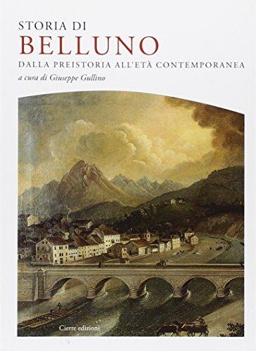 Storia di Belluno. Dalla preistoria all'epoca contemporanea