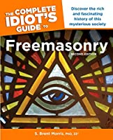 The Complete Idiot s Guide to Freemasonry, 2nd Edition: Discover the Rich and Fascinating History of This Mysterious Society (Complete Idiot's Guide to)