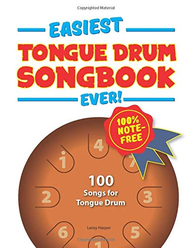 Easiest Tongue Drum Songbook Ever!: 100 Songs for Tongue Drum. 100{eaefa5caf1ac9ef427033f20749e16a9c7db91c37e635b85ac6ba7390477d86d} note-free!